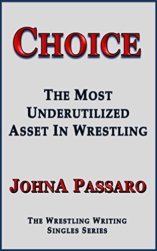 Choice: The Most Underutilized Asset In Wrestling (English Edition)