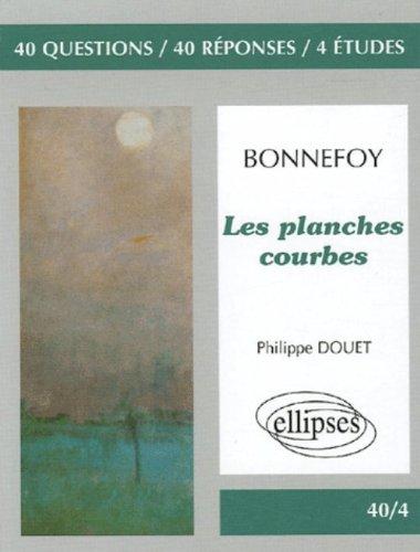 Les planches courbes : 40 Questions, 40 réponses, 4 études par Yves Bonnefoy