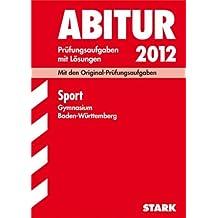 Abitur-Prüfungsaufgaben Gymnasium Baden-Württemberg. Mit Lösungen; Sport 2012; Mit den Original-Prüfungsaufgaben 2004 - 2011
