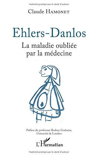 Ehlers-Danlos: La maladie oubliée par la médecine par Claude Hamonet