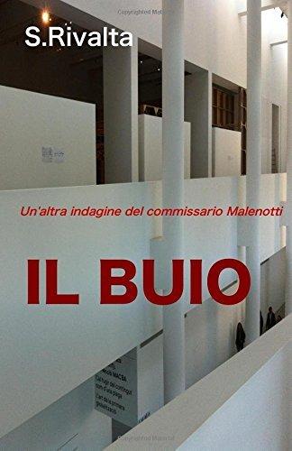 Il buio: Un'altra indagine del commissario Malenotti by S. Rivalta (2016-03-08)