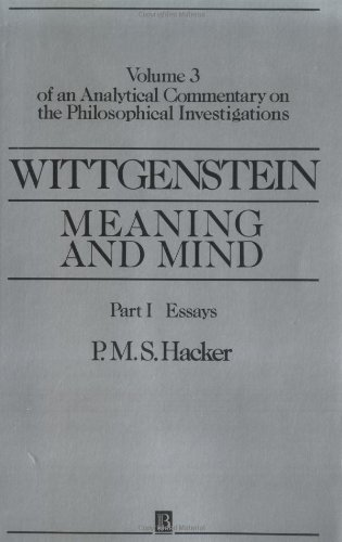 Wittgenstein Meaning and Mind V3 Part 1: Volume 3 of an Analytical Commentary on the Philosophical Investigations: Essays Pt. I (An Analytic Commentary on the Philosophical Investigations, Vol 3)