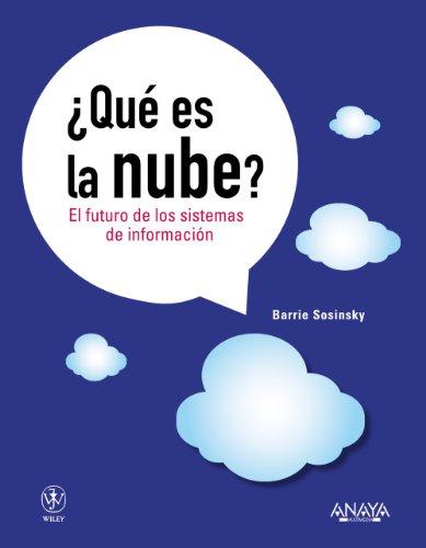 ¿Qué es la nube? El futuro de los sistemas de información (Títulos Especiales) por Barrie Sosinsky