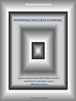 ENTERPRISE RESOURCE PLANNING - Capire sistemi come SAP e Oracle, installarli in azienda e utilizzarli efficientemente (Business Evolution Trilogy Vol. 1) (Italian Edition) von [Mastrangelo, Massimo]