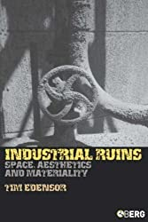 Industrial Ruins: Space, Aesthetics and Materiality by Tim Edensor (2005-06-04)