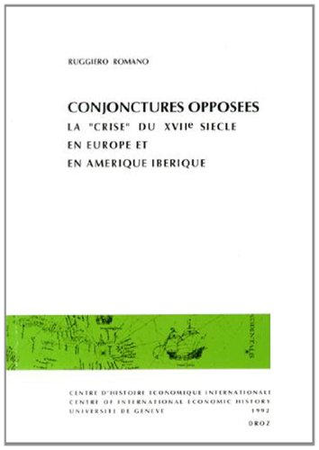 Conjonctures opposées: La 34;crise du XVIIe siècle en Europe et en Amérique ibérique = Opposed trends : the 17th century 34;crisis34; in Europe and in Iberian America