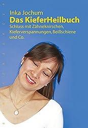 Das KieferHeilbuch: Schluss mit Zähneknirschen,Kieferverspannungen, Beißschiene und Co.