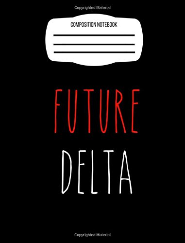 Future Delta Composition Notebook: Delta Sigma Theta for girls and boys, Back To School writing journal, wide ruled for creative writing (Sigma Creative)