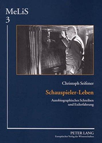 Schauspieler-Leben: Autobiographisches Schreiben und Exilerfahrung (MeLiS. Medien - Literaturen - Sprachen in Anglistik/Amerikanistik, Germanistik und Romanistik)