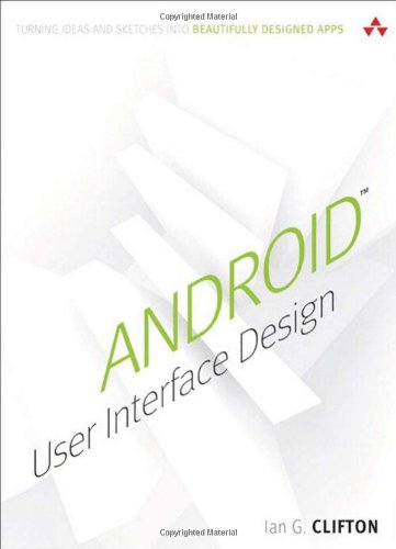 Android User Interface Design: Turning Ideas and Sketches into Beautifully Designed Apps por Ian G. Clifton