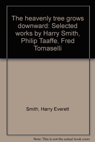 The heavenly tree grows downward: Selected works by Harry Smith, Philip Taaffe, Fred Tomaselli by Harry Everett Smith (2002-01-01)