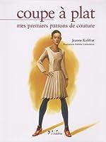 Coupe à plat - Mes premiers patrons de couture de Jeanne Kolifrat
