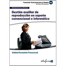 Gestión auxiliar de reproducción en soporte convencional o informático : familia profesional administración y gestión : certificados de profesionalidad