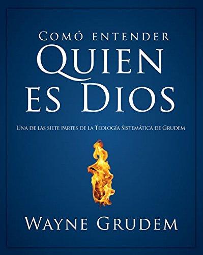Cómo Entender Quien Es Dios (Como Entender) por Wayne A. Grudem