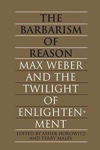 Barbarism of Reason: Max Weber and the Twilight of Enlightenment (Heritage)