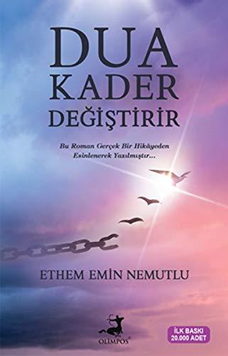 Dua Kader Degistirir: Bu Roman Gerçek Bir Hikayeden Esinlenerek Yazılmıştır..