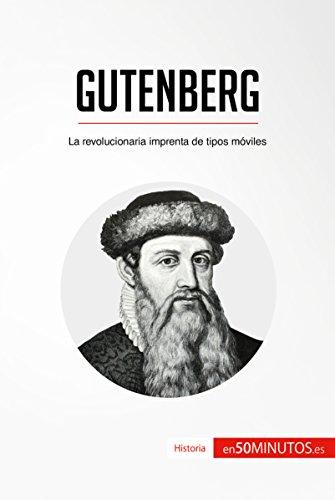 Descargar Libro Gutenberg: La revolucionaria imprenta de tipos móviles (Historia) de 50Minutos.es