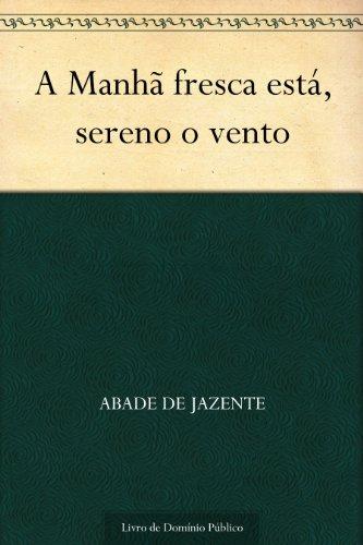 a-manha-fresca-esta-sereno-o-vento-portuguese-edition