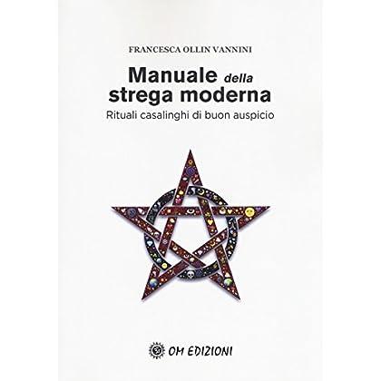 Manuale Della Strega Moderna. Rituali Casalinghi Di Buon Auspicio