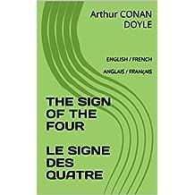 THE SIGN OF THE FOUR       LE SIGNE DES QUATRE: ENGLISH / FRENCH        ANGLAIS / FRANçAIS (English Edition)