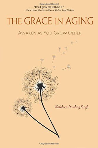 The Grace in Aging: Awaken as You Grow Older: Written by Kathleen Dowling Singh, 2014 Edition, Publisher: Wisdom Publications,U.S. [Paperback]