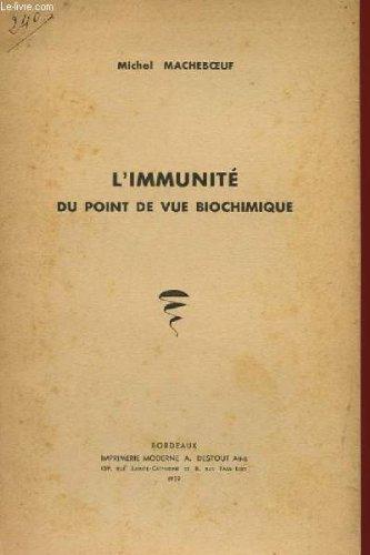 L'IMMUNITE DU POINT DE VUE BIOCHIMIQUE par MICHEL MACHEBOEUF