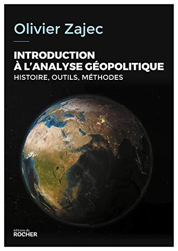 Introduction à l'analyse géopolitique: Histoire, outils, méthodes par Olivier Zajec