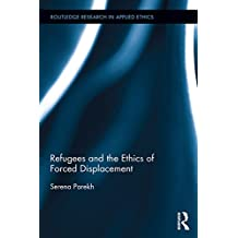 Refugees and the Ethics of Forced Displacement