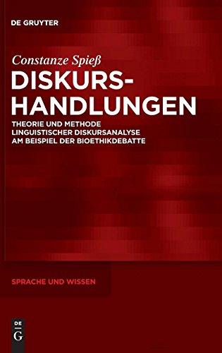 Diskurshandlungen: Theorie und Methode linguistischer Diskursanalyse am Beispiel der Bioethikdebatte (Sprache und Wissen (SuW), Band 7)