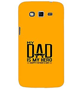 SAMSUNG GALAXY GRAND 2 MY DAD IS MY HERO Back Cover by PRINTSWAG