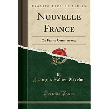 Nouvelle France: Ou France Commerçante (Classic Reprint)