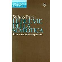 Le due vie della semiotica: Teorie strutturali e interpretative (Strumenti Bompiani) (Italian Edition)
