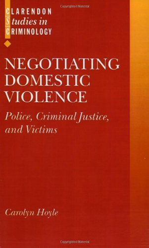 Negotiating Domestic Violence: Police, Criminal Justice and Victims (Clarendon Studies in Criminology) by Carolyn Hoyle (2000-10-05)