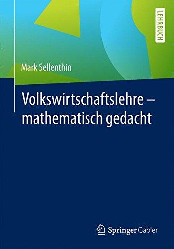 Volkswirtschaftslehre - mathematisch gedacht