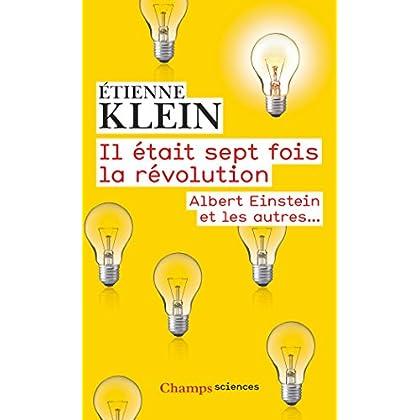 Il était sept fois la révolution. Albert Einstein et les autres… (Champs sciences)