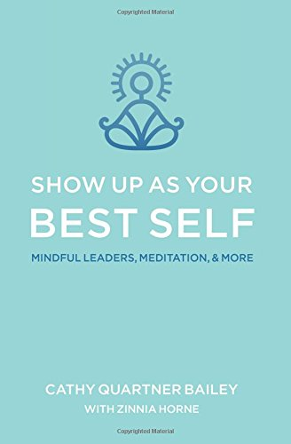 show-up-as-your-best-self-mindful-leaders-meditation-more