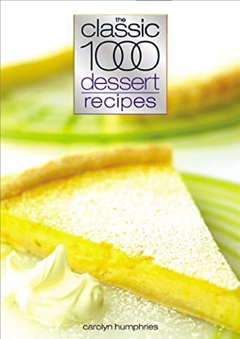 Classic 1000 Dessert Recipes by Humphries, Carolyn (2006) Paperback