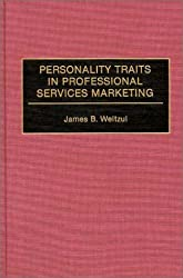 Personality Traits in Professional Services Marketing by James B. Weitzul (1994-04-30)