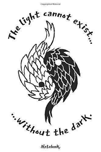 Preisvergleich Produktbild The light cannot exist without the dark NOTEBOOK: Liniertes Notizbuch mit schönem Yin & Yang Design für Liebhaber von Weisheiten