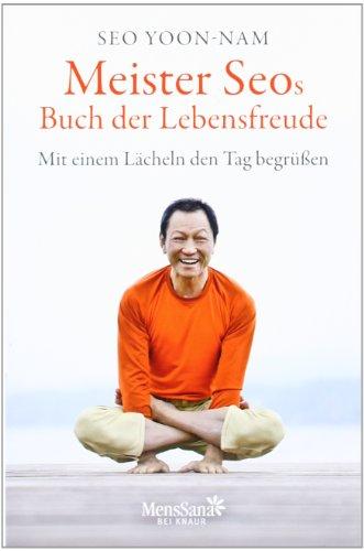 Meister Seos Buch der Lebensfreude: Mit einem Lächeln den Tag begrüßen