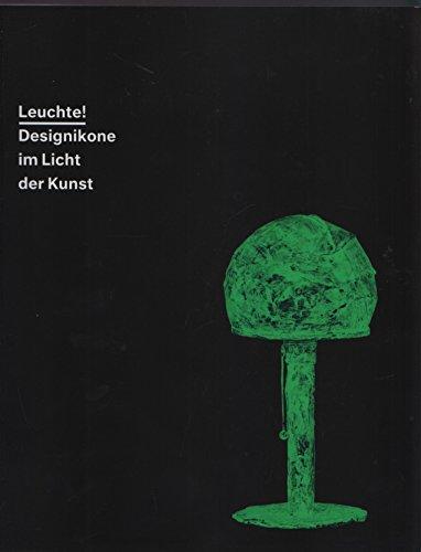 (Leuchte! Designikone im Licht der Kunst (Ausstellungskatalog, Weserburg Museum für moderne Kunst, 12.3.-10.7.2016))