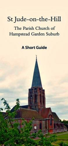 St Jude-on-the-Hill the Parish Church of Hampstead Garden Suburb: A Short Guide -