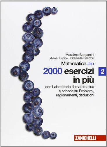 Algebra.blu. 2000 esercizi in piu. Con laboratorio di matematica e schede su problemi, ragionamenti e deduzioni. Per il secondo anno delle scuole superiori