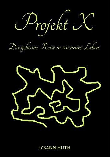 Projekt X - Die geheime Reise in ein neues Leben