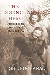 The Disenchanted Hero: Inspired by the True Story of Molly and Guy Paperback