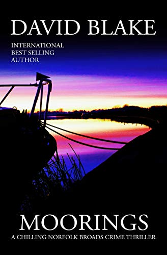 Moorings: A chilling Norfolk Broads crime thriller (British Detective Tanner Murder Mystery Series Book 3) by [Blake, David]