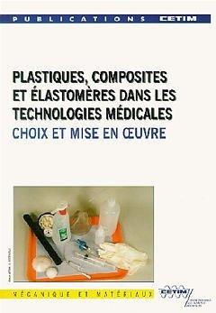 Plastiques, composites et élastomères dans les technologies médicales : Choix et mise en oeuvre