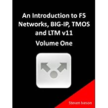 An Introduction to F5 Networks, BIG-IP, TMOS and LTM v11 Volume One (All Things F5 Networks, BIG-IP, TMOS and LTM v11 Book 3) (English Edition)