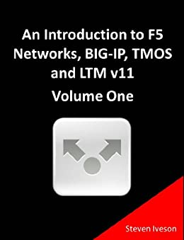 An Introduction to F5 Networks, BIG-IP, TMOS and LTM v11 Volume One (All Things F5 Networks, BIG-IP, TMOS and LTM v11 Book 3) (English Edition) par [Iveson, Steven]