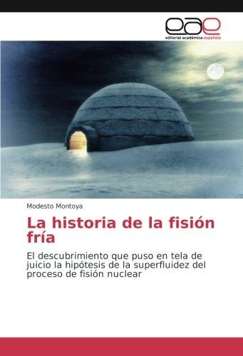 La historia de la fisión fría: El descubrimiento que puso en tela de juicio la hipótesis de la superfluidez del proceso de fisión nuclear